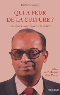 Raymond Chasle - Qui a peur de la culture ? - Une théorie scientifique de la culture.