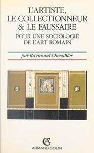 Raymond Chevallier - L'artiste, le collectionneur et le faussaire - Pour une sociologie de l'art romain.