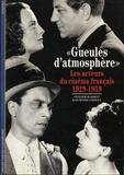Raymond Chirat et Olivier Barrot - Gueules d'atmosphère - Les acteurs du cinéma français (1929-1959).