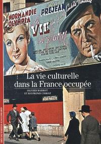 Raymond Chirat et Olivier Barrot - La vie culturelle dans la France occupée.