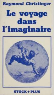 Raymond Christinger - Le Voyage dans l'imaginaire.