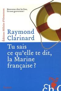 Raymond Clarinard - Tu sais ce qu'elle te dit, la Marine française ? - Indispensable recueil d'analyses pertinentes ou les aventures de la cavalerie de marine.