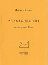 Raymond Cogniat - Picasso, Braque & Léger racontent leurs débuts.