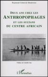 Raymond Colrat de Montrozier - Deux ans chez les anthropophages - Et les sultans du centre africain.