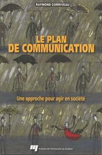 Raymond Corriveau - Le plan de communication - Une approche pour agir en société.