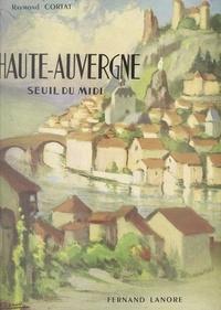 Raymond Cortat et François de Saint-Chamant - Haute-Auvergne - Seuil du Midi.