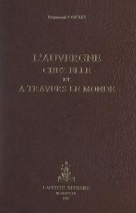 Raymond Cortat et Charles Jaffeux - L'Auvergne chez elle et à travers le monde - Ouvrage orné de 150 dessins.