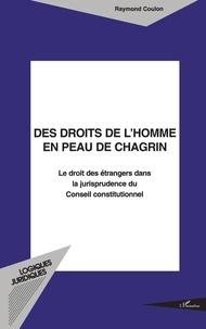 DES DROITS DE LHOMME EN PEAU DE CHAGRIN. Le droit des étrangers dans la jurisprudence du Conseil constitutionnel.pdf