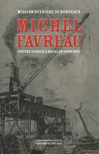 Raymond Courcy - Michel Favreau, prêtre docker à Bacalan (1949-1951).