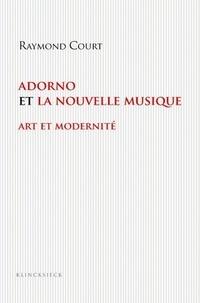 Raymond Court - Adorno et la nouvelle musique - Art et modernité.