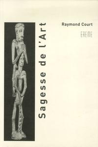 Raymond Court - Sagesse de l'art - Arts plastiques, musique, philosophie.