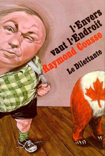 Raymond Cousse - L'envers vaut l'endroit - Et autres textes.