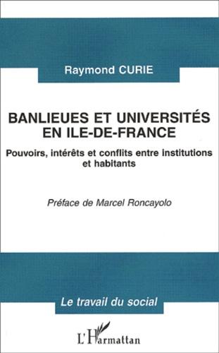 Raymond Curie - Banlieues et universités en Ile-de-France - Pouvoirs, intérêts et conflits entre institutions et habitants.