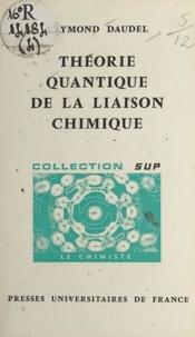 Raymond Daudel et Jacques Bénard - Théorie quantique de la liaison chimique.