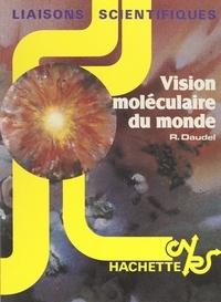 Raymond Daudel et Nicole d'Agaggio - Vision moléculaire du monde.