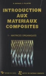 Raymond Daviaud et Claude Filliatre - Introduction aux matériaux composites (1). Matrices organiques.