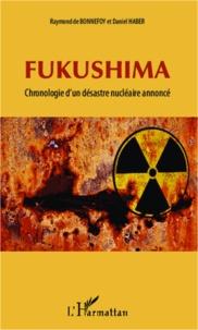 Raymond de Bonnefoy et Daniel Haber - Fukushima - Chronologie d'un désastre nucléaire annoncé.