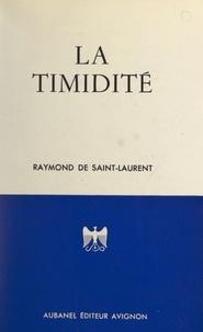 Raymond de Saint-Laurent - La timidité - Ses causes, ses conséquences, ses remèdes, comment on en triomphe définitivement.