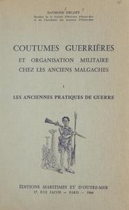 Raymond Décary - Coutumes guerrières et organisation militaire chez les anciens Malgaches (1) Les anciennes pratiques de guerre.