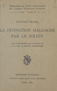 Raymond Décary et Marcelle Urbain-Faubée - La divination malgache par le Sikidy.