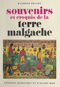 Raymond Décary - Souvenirs et croquis de la terre malgache.