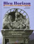 Raymond Defaye et Alain Moisset - Bleu Horizon - Témoignages de combattants de la guerre 1914-1918, avec l'édition originale du journal de Jean Zay.