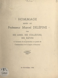 Raymond Delaby et Marcel Delépine - Hommage rendu au Professeur Marcel Delépine par ses amis, ses collègues, ses élèves - À l'occasion de sa promotion au grade de Commandeur de la Légion d'honneur, 23 novembre 1950.