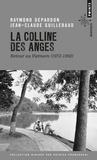 Raymond Depardon et Jean-Claude Guillebaud - La colline des anges - Retour au Vietnam (1972-1992).