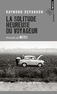 Raymond Depardon - La solitude heureuse du voyageur précédé de notes.