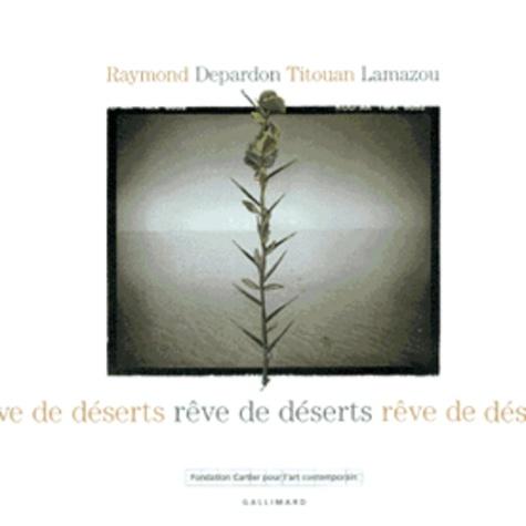 Raymond Depardon et Titouan Lamazou - Rêve de déserts.