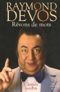Raymond Devos - Rêvons de mots.