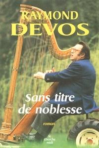 Raymond Devos - Sans titre de noblesse.