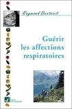 Raymond Dextreit - Guérir les affections respiratoires.