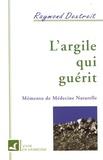 Raymond Dextreit - L'argile qui guérit - Mémento de médecine naturelle.
