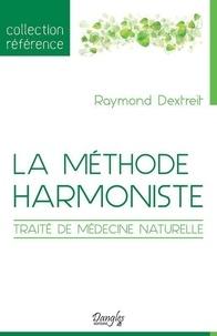 Raymond Dextreit - La méthode harmoniste - Traité de médecine naturelle.