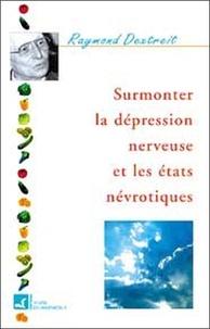 Raymond Dextreit - Surmonter la dépression nerveuse et les états névrotiques.