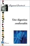 Raymond Dextreit - Une digestion confortable - Digérer, Assimiler.