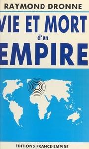 Raymond Dronne - Vie et mort d'un empire.