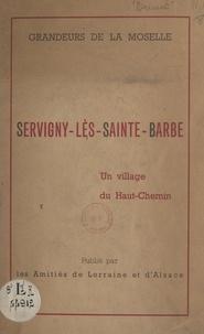 Raymond Dugrand et Jean Tricart - Grandeurs de la Moselle : Servigny-lès-Sainte-Barbe, un village du Haut-Chemin.