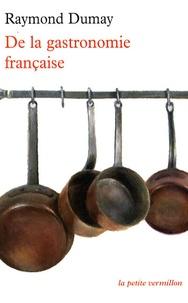 Raymond Dumay - De la gastronomie française.