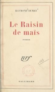 Raymond Dumay - Le raisin de maïs.