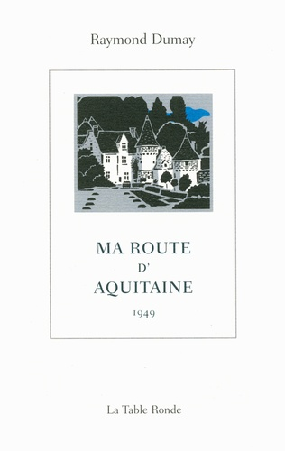 Raymond Dumay - Ma route d'Aquitaine.