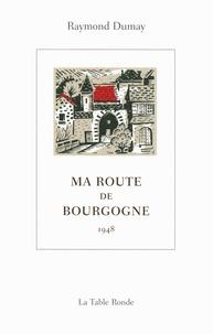 Raymond Dumay - Ma route de Bourgogne - 1948.