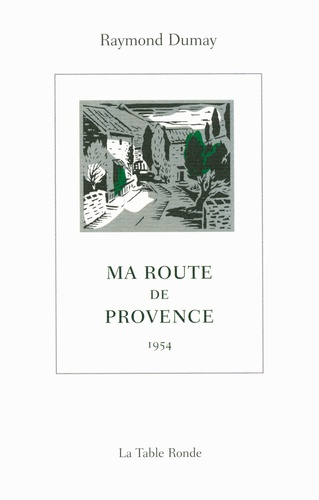Raymond Dumay - Ma route de Provence - 1954.