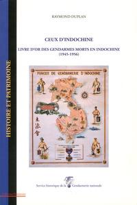 Raymond Duplan - Ceux d'Indochine - Livre d'or des gendarmes morts en Indochine (1945-1956).