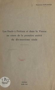 Raymond Duplantier - Les duels à Poitiers et dans la Vienne au cours de la 1ère moitié du 19e siècle.