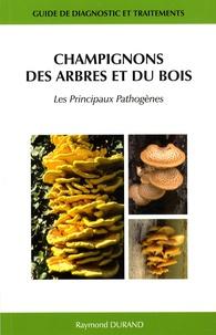 Raymond Durand - Champignons des arbres et du bois - Les principaux pathogènes - Guide de diagnostic et traitements.