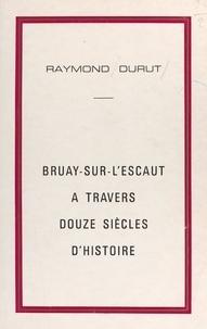 Raymond Durut et André Gressier - Bruay-sur-l'Escaut à travers douze siècles d'histoire.