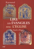 Raymond-E Brown - Lire les Evangiles avec l'Eglise - De Noël à Paques.