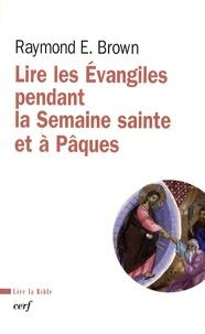 Raymond-E Brown - Lire les Evangiles pendant la Semaine sainte et à Pâques.